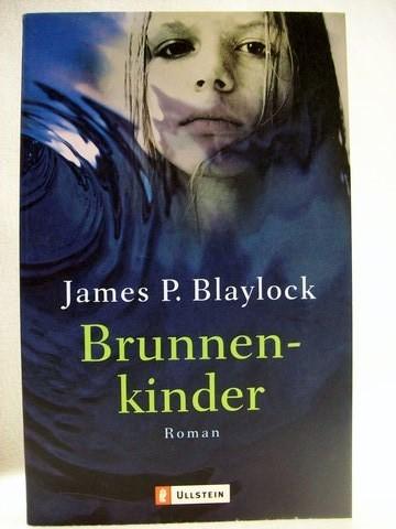 Brunnenkinder Roman / James P. Blaylock. Aus dem Amerikan. von Karin König