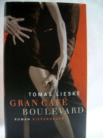 Gran Café Boulevard Roman / Tomas Lieske. Aus dem Niederländ. von Christiane Kuby