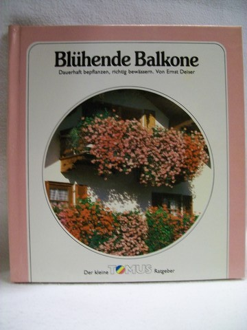 Blühende Balkone dauerhaft bepflanzen, richtig bewässern / von Ernst Deiser
