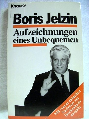 Aufzeichnungen eines Unbequemen Boris Jelzin. Aus dem Russ. von Annelore Nitschke