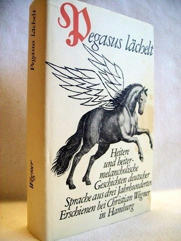 Pegasus lächelt Heitere u. heiter-melanchol. Geschichten dt. Sprache aus 3 Jahrhunderten / Hrsg. von Hans Adolf Neunzig