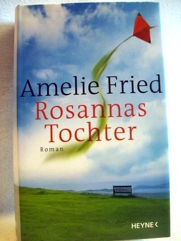 Rosannas Tochter Roman / Amelie Fried