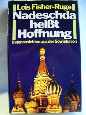 Nadeschda heisst Hoffnung Innenansichten aus der Sowjetunion / Lois Fisher-Ruge