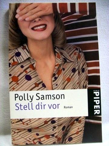 Stell dir vor Roman / Polly Samson. Aus dem Engl. von Ulrike Wasel und Klaus Timmermann