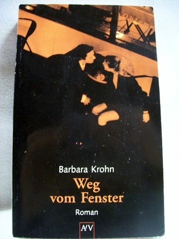 Weg vom Fenster Roman / Barbara Krohn