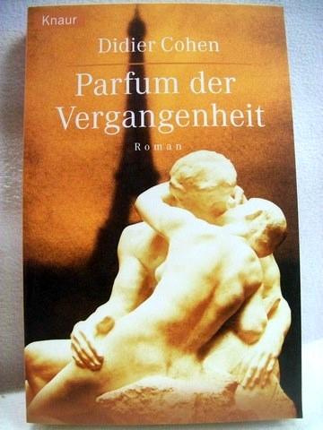 Parfum der Vergangenheit Roman / Didier Cohen. Aus dem Franz. von Christine Steffen-Reimann