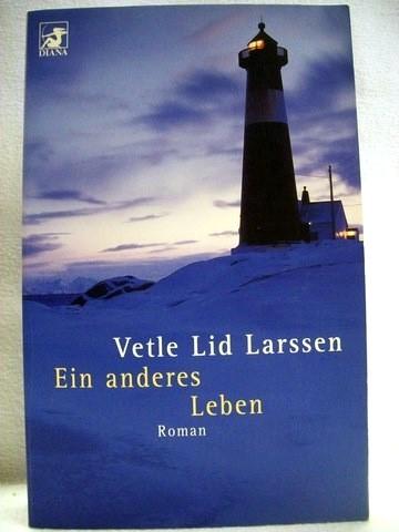 Ein  anderes Leben Roman / Vetle Lid Larssen. Aus dem Norweg. von Hinrich Schmidt-Henkel