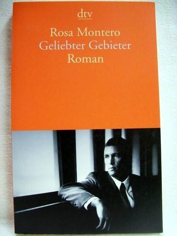 Geliebter Gebieter Roman / Rosa Montero. Aus dem Span. von Susanne Ackermann