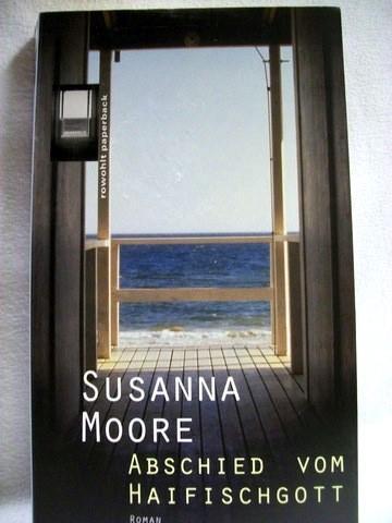 Abschied vom Haifischgott Roman / Susanna Moore. Dt. von Tamara Willmann