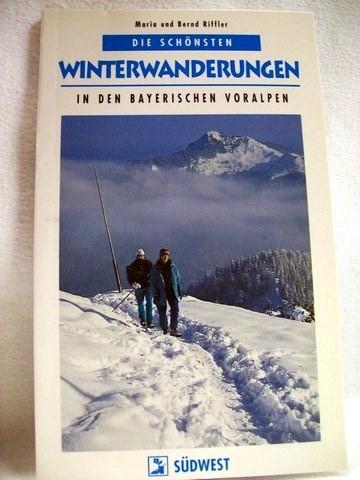 Die  schönsten Winterwanderungen in den bayerischen Voralpen Maria und Bernd Riffler