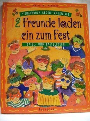 12 Freunde laden ein zum Fest Spiel- und Bastelideen / Christine Paxmann