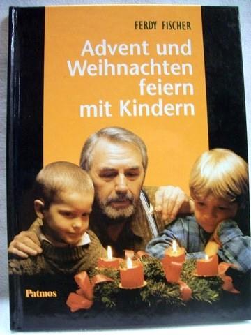 Advent und Weihnachten feiern mit Kindern Ferdy Fischer