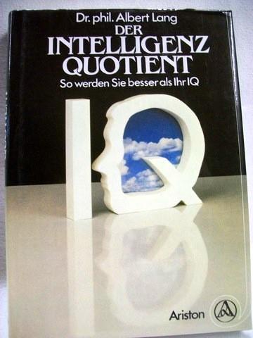 Der  Intelligenzquotient So werden Sie besser als Ihr IQ / Albert Lang
