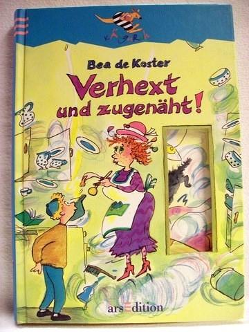 Verhext und zugenäht! Bea de Koster. Aus dem Fläm. übers. von Silke Schmidt