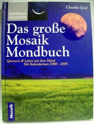 Das  große Mosaik-Mondbuch gärtnern und leben mit dem Mond ; mit ausführlichem Kalendarium von 2000 bis 2005 / Claudia Graf