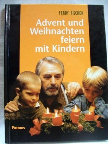 Fischer, Ferdy: Advent und Weihnachten feiern mit Kindern Ferdy Fischer