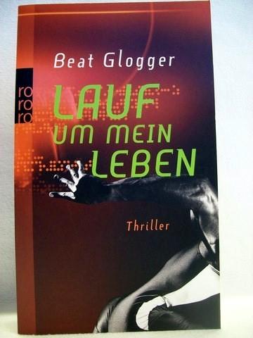 Lauf um mein Leben Thriller / Beat Glogger