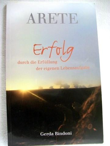 Arete Erfolg durch die Erfüllung der eigenen Lebensaufgaben / Gerda Bindoni
