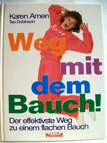 Weg mit dem Bauch Der effektivste Weg zu einem flachen Bauch / Karen Amen ; Tee Dobinson. [Übers.: Walter Spiegl]