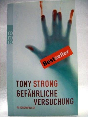 Strong, Tony: Gefährliche Versuchung Psychothriller / Tony Strong. Dt. von Stephan Steeger