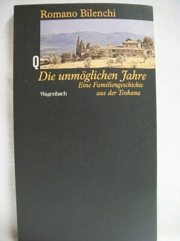 Bilenchi, Romano: Die  unmöglichen Jahre eine Familiengeschichte aus der Toskana / Romano Bilenchi. Aus dem Ital. von Karin Fleischanderl