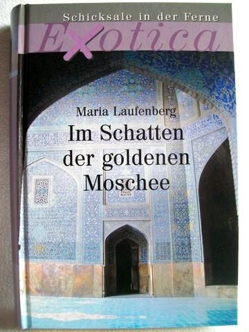 Im Schatten der goldenen Moschee Maria Laufenberg
