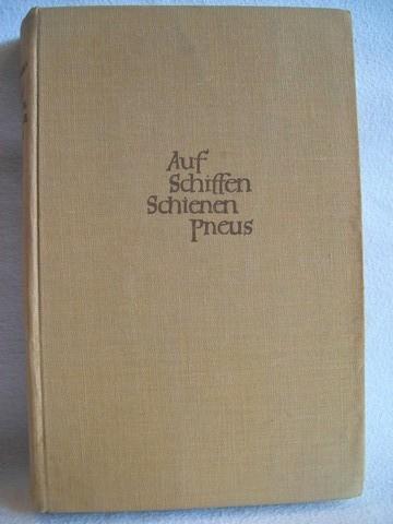 Auf Schiffen, Schienen, Pneus ... Roman einer abenteuerlichen Reise / Arnold Nolden