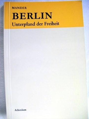 Mander, John: Berlin, Unterpfand der Freiheit John Mander. [Aus d. Engl. Dt. von Gerhard Schönmann]