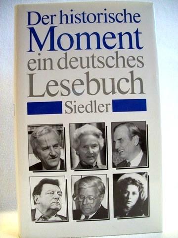 Der  historische Moment, ein deutsches Lesebuch ein deutsches Lesebuch / [Konzeption und Ausw. der Texte: Thomas Karlauf]