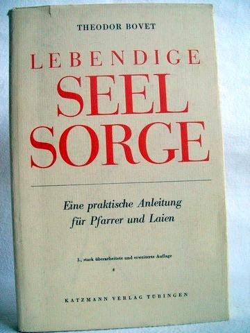 Lebendige Seelsorge Eine prakt. Anleitung f. Pfarrer u. Laien / Theodor Bovet