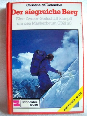 Colombel, Christine de: Der  siegreiche Berg e. Zweier-Seilschaft kämpft um d. Masherbrum (7821 m) / Christine de Colombel. Dt. von Sabine Reinhardt-Jost