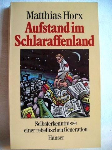 Horx, Matthias: Aufstand im Schlaraffenland Selbsterkenntnisse einer rebellischen Generation / Matthias Horx