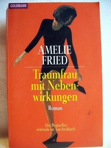Traumfrau mit Nebenwirkungen Roman / Amelie Fried