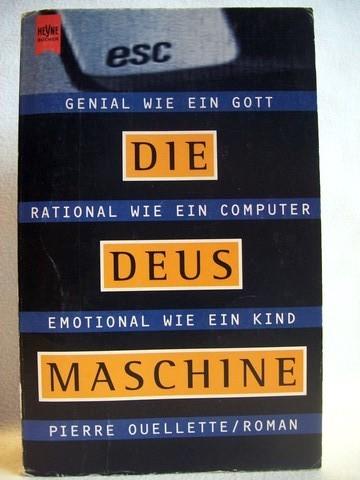 Die  Deus-Maschine Roman / Pierre Quellette. Aus dem Amerikan. von Michael Schmidt