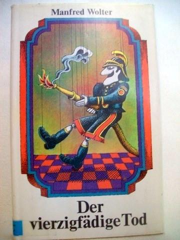 Der  vierzigfädige Tod Satiren, Humoresken u. Grotesken / Manfred Wolter