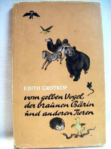 Vom gelben Vogel, der braunen Bärin und anderen Tieren Edith Grotkop