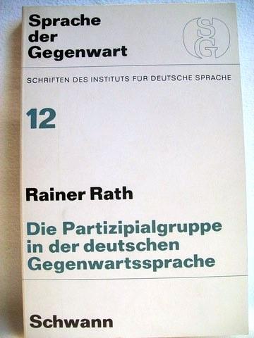 Die  Partizipialgruppe in der deutschen Gegenwartssprache 12; Rainer Rath