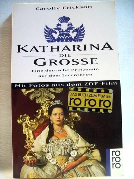 Katharina die Grosse : eine deutsche Prinzessin auf dem Zarenthron. Dt. von Anne Spielmann. Mit Fotos aus dem ZGF-Film, Rororo