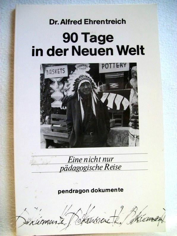 90 Tage  in der Neuen Welt.  Eine nicht nur pädagogische Reise. Pendragon Dokumente Erstausg.