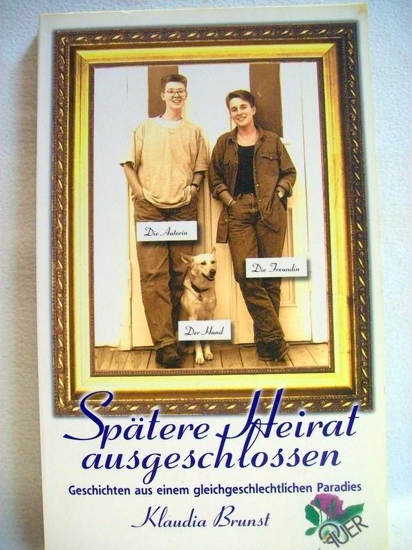 Spätere Heirat ausgeschlossen : Geschichten aus einem gleichgeschlechtlichen Paradies. Klaudia Brunst 1. Aufl.