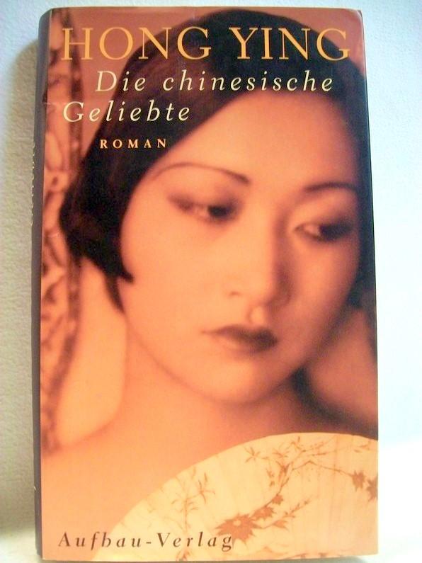 Die chinesische Geliebte : Roman. Hong Ying. Aus dem Chines. übers. von Martin Winter 1. Aufl.