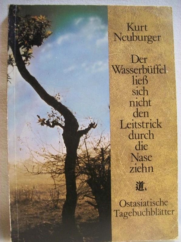 Der Wasserbüffel liess sich nicht den Leitstrick durch die Nase ziehn : ostasiat. Tagebuchblätter.