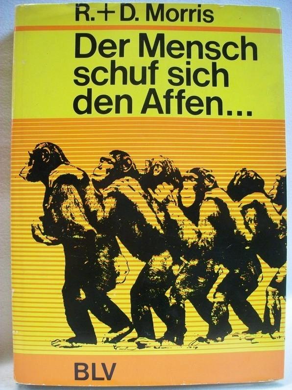 Der Mensch schuf sich den Affen. Ramona Morris ; Desmond Morris. [Aus d. Engl. übers. von Knut Hamburger u. Rudolf Hermstein]
