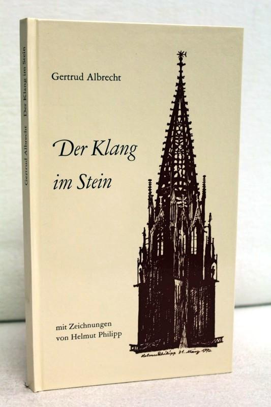 Der  Klang im Stein. Gedichte um das Freiburger Münster Zeichnungen von Helmut Philipp. Silberdistel-Reihe  Nr. 114. 1. Aufl.