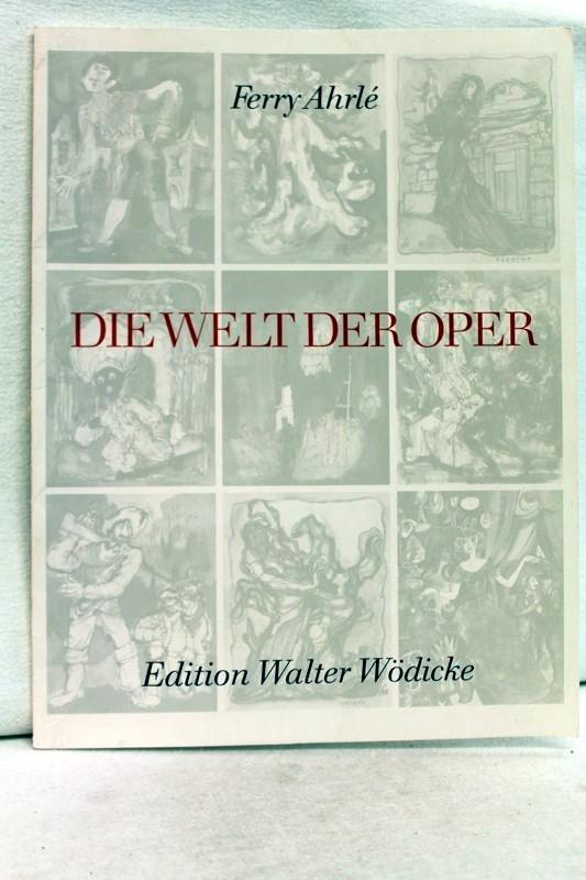 Die  Welt der Oper. Zeichungen von Ferry Ahrlé. zugunsten des Wiederaufbaus der Frankfurter Oper.