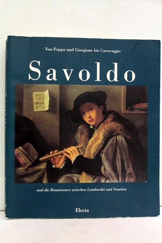 Giovanni Gerolamo Savoldo und die Renaissance zwischen Lombardei und Venetien. Von Foppa bis Caravaggio. (Ausstellung vom 12. Juni bis 26. August 1990, Schirn Kunsthalle Frankfurt)
