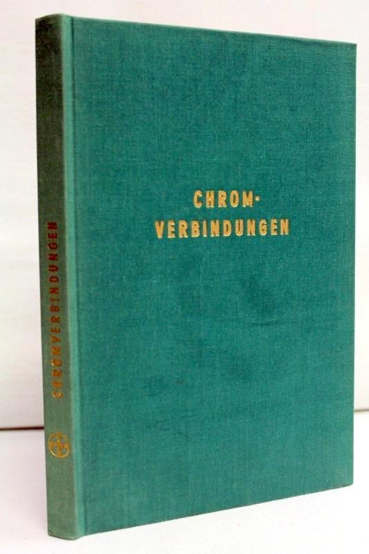 Chrom-Verbindungen , Ein Merkbuch ein Merkbuch, über Herstellung, Verwendung und Eigenschaften der gebräuchlichsten Chromprodukte