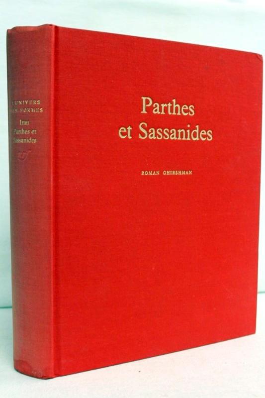 Ghirshman, Roman: Iran. Parthes et Sassanides L'univers des Formes Collection Dirigee par Andre Malraux und Georges Salles