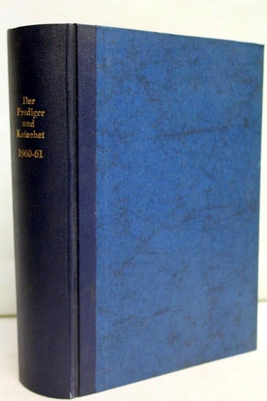 Der Prediger und Katechet;  100. Jahrgang Dezember 1960 bis November 1961 Praktische katholische Monatsschrift für die Verkündigung des Glaubens