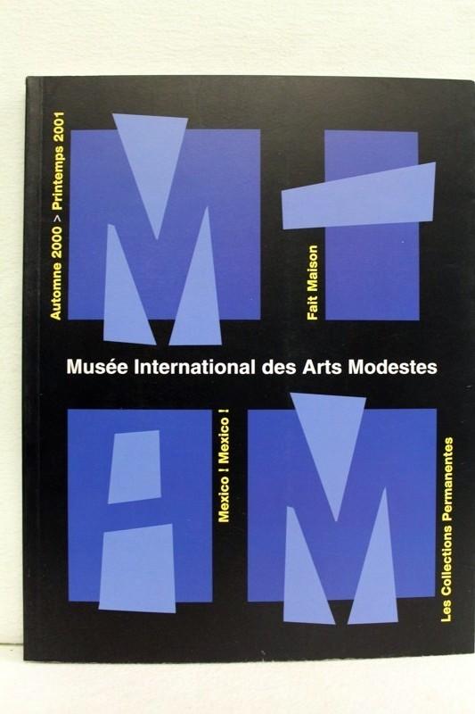 Musée International des Arts Modestes. Mexico ! Mexico ! Automne 2000 - Printemps 2001. Les Collections Permanentes.